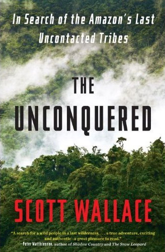The Unconquered: In Search of the Amazon's Last Uncontacted Tribes at werd.com